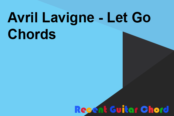 Avril Lavigne - Let Go Chords
