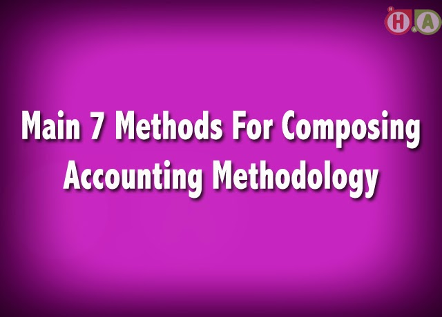 Main Methods Composing Accounting Methodology