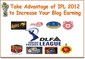 How To Increase Your Blog Earnings By IPL (April-May) 2012