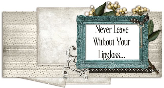 Never Leave Without Your Lipgloss...