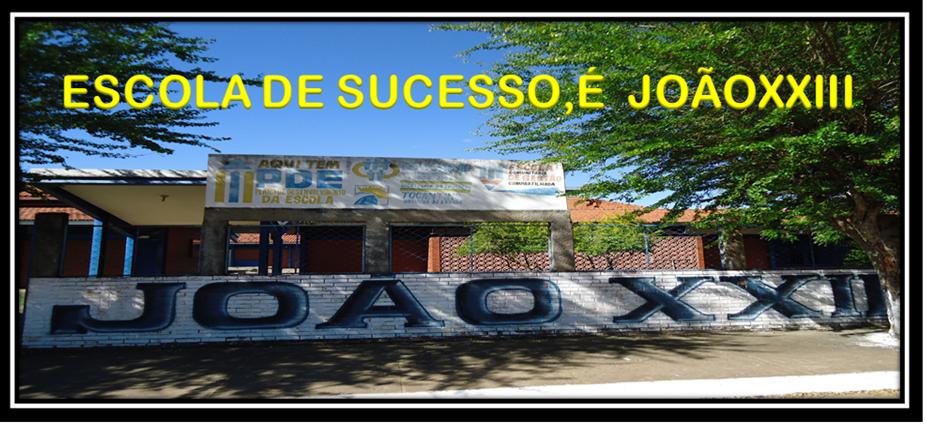 ESCOLA DE SUCESSO, É  JOÃOXXIII