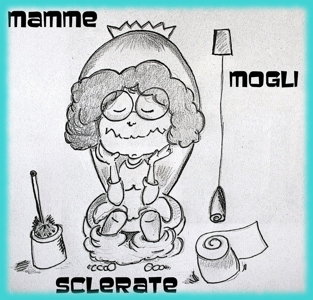 Mammme&amp;Mogli...sclerate