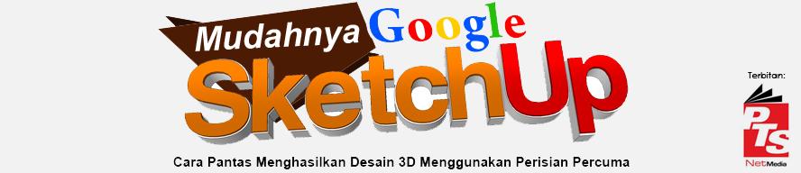 Mudahnya Google SketchUp - Cara Pantas Menghasilkan Desain 3D Menggunakan Perisian Percuma