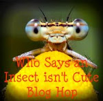 Who Says an Insect osn't Cute Blog Hop
