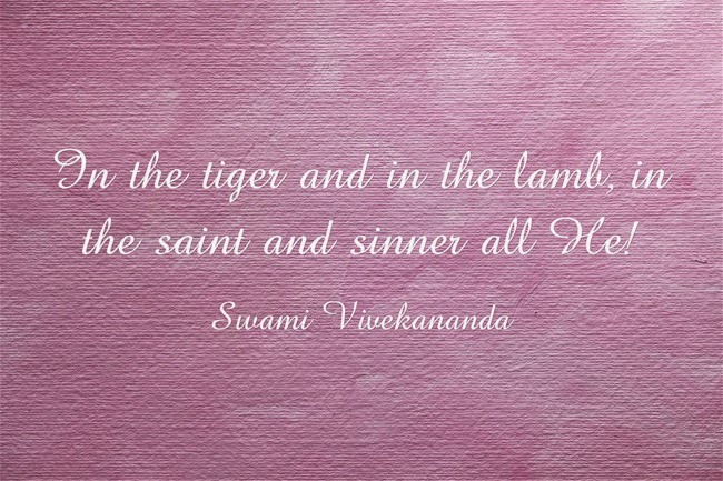 """In the tiger and in the lamb, in the saint and sinner all He!"""