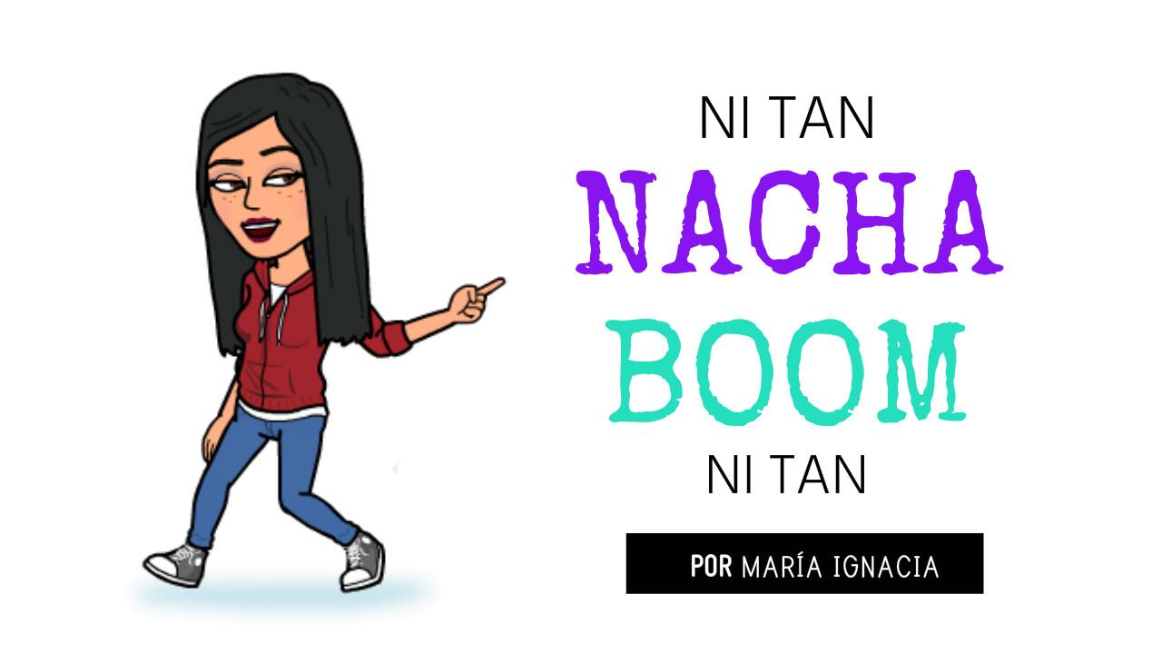 Ni tan Nacha Ni tan Boom