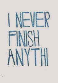 I-never-finish-anythin