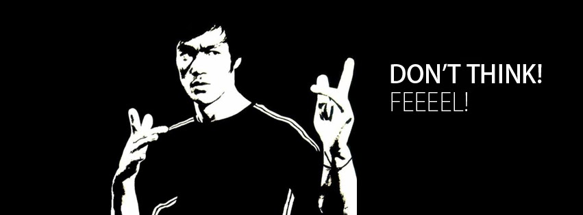 Don't Think Feeel ! (Facebook Timeline Of Bruce Lee Quote).