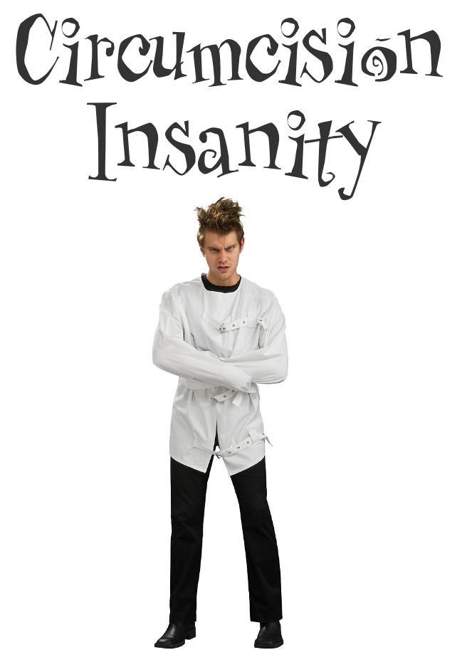 CIRCUMCISION INSANITY