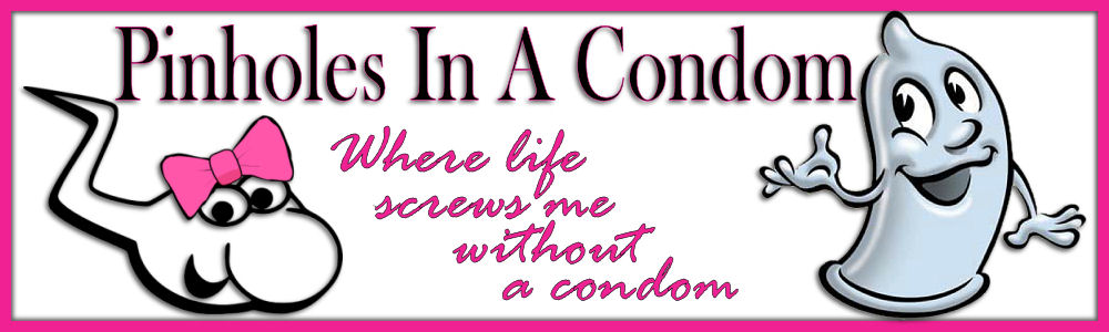 Life Screws Me Without A Condom