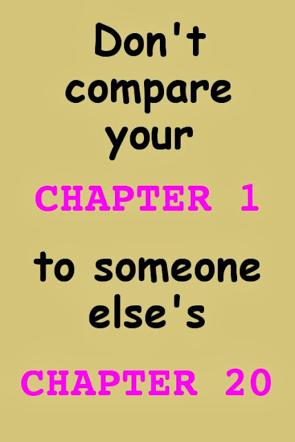 Don't compare your CHAPTER1 to someone else's CHAPTER20