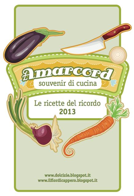 la raccolta amarcord, souvenir di cucina... le ricette del ricordo 2013 !!!!!