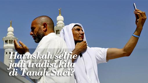 Haruskah Selfi Jadi Tradisi Kita di Tanah Suci?