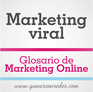 Marketing viral | Glosario de marketing Online