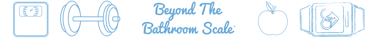 Beyond The Bathroom Scale - The health and fitness blog for busy women against diets and fads