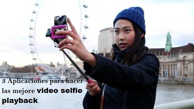 3 Aplicaciones para hacer las mejore video selfie playback