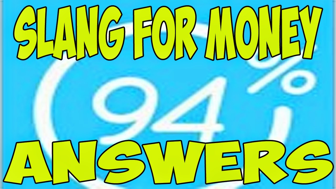 Slang for Money Answers 94% Percent cheats