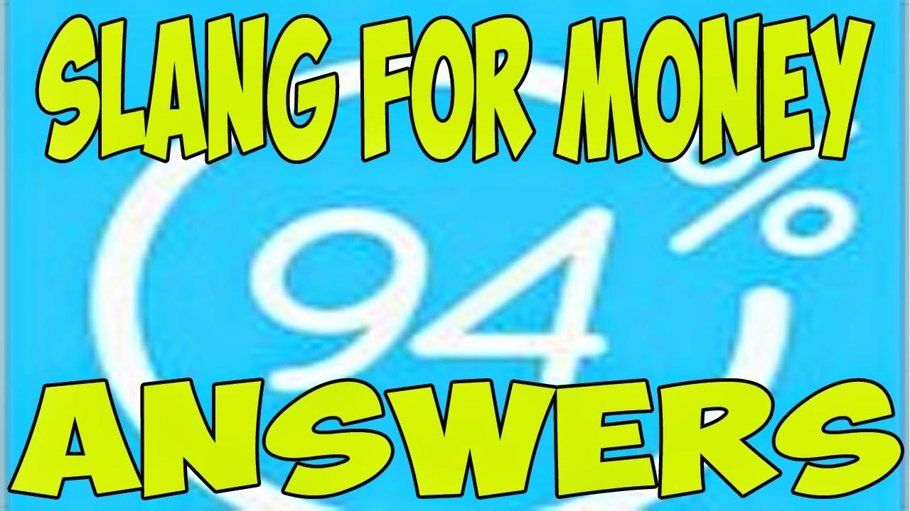 Slang for Money Answers 94% Percent cheats