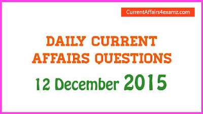 Current Affairs 12 December 2015