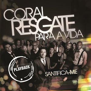 Coral Resgate - Santifica-me (2010) Play Back