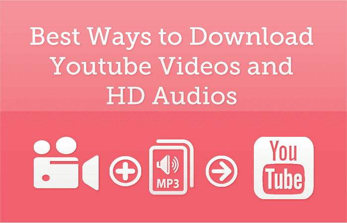 Best Ways to Download Youtube Videos and HD Audios