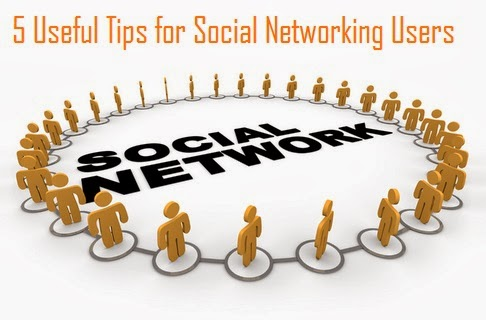 5 Useful Tips For Social Networking Users
