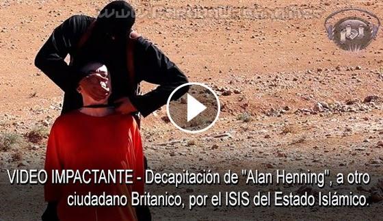 """VIDEO IMPACTANTE - Decapitación de """"Alan Henning"""", a otro ciudadano Británico, por el ISIS del Estado Islámico."""