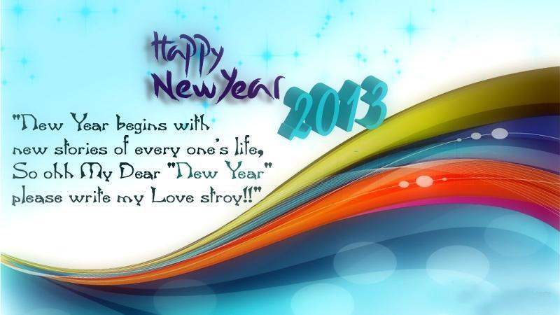 the following are the happy new year 2013 sms happy new year 2013 mms happy new year 2013 messages and happy new year 2013 quotes etc