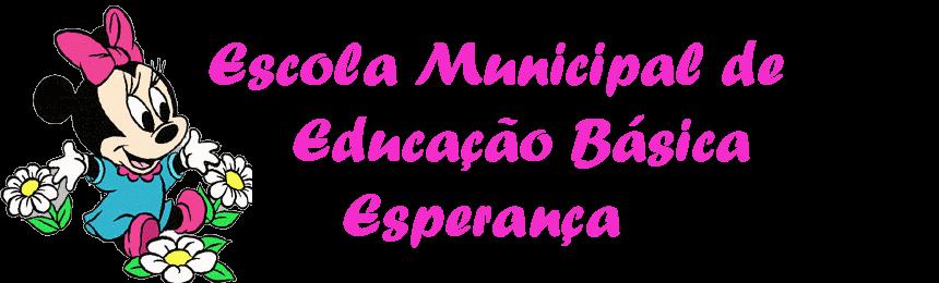 ESCOLA MUNICIPAL DE EDUCAÇÃO BÁSICA ESPERANÇA