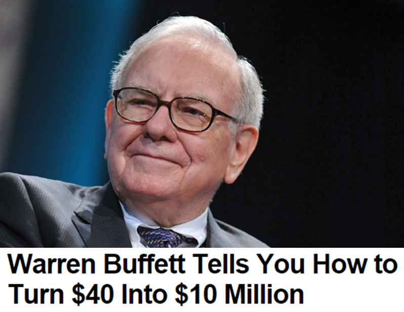 Warren Buffett Tells You How to Turn $40 Into $10 Million