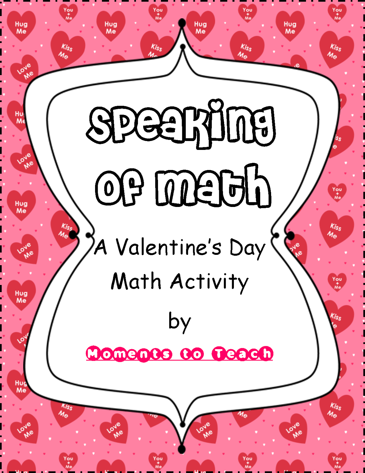 http://www.teacherspayteachers.com/Product/Speaking-of-Math-A-Valentine-Math-Activity-1106056