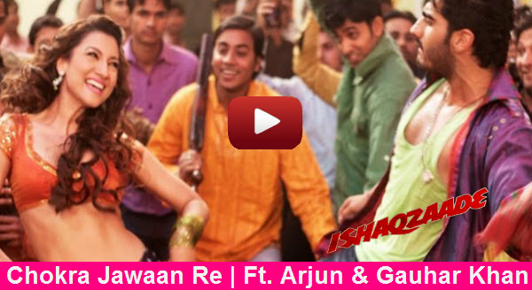 Watch Exclusive New Hot Song: Chokra Jawaan Re from Ishaqzaade | Featuring Arjun Kapoor and Gauhar Khan