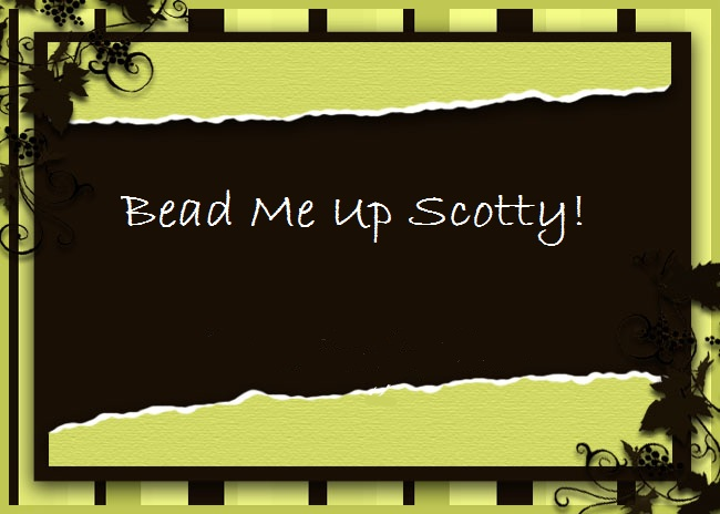 Bead me up Scotty!