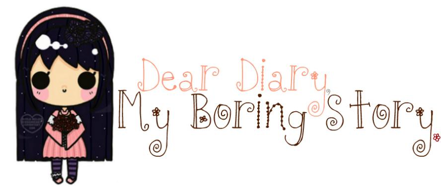 Dear Diary, My Boring Story :)