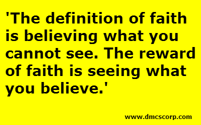 The definition of faith  is believing what you  cannot see.