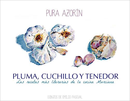 Pura Azorín: Pluma, cuchillo y tenedor. Las recetas más literarias de la cocina murciana. Yecla, 2013