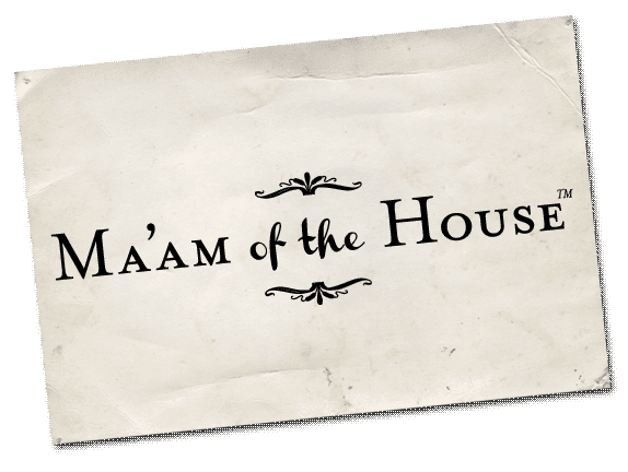 Ma'am of the House (TM)