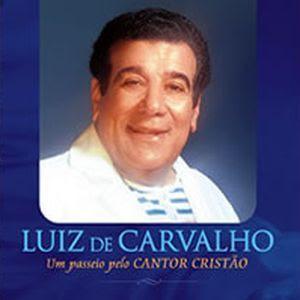 Luiz de Carvalho - Um Passeio Pelo Cantor Cristão