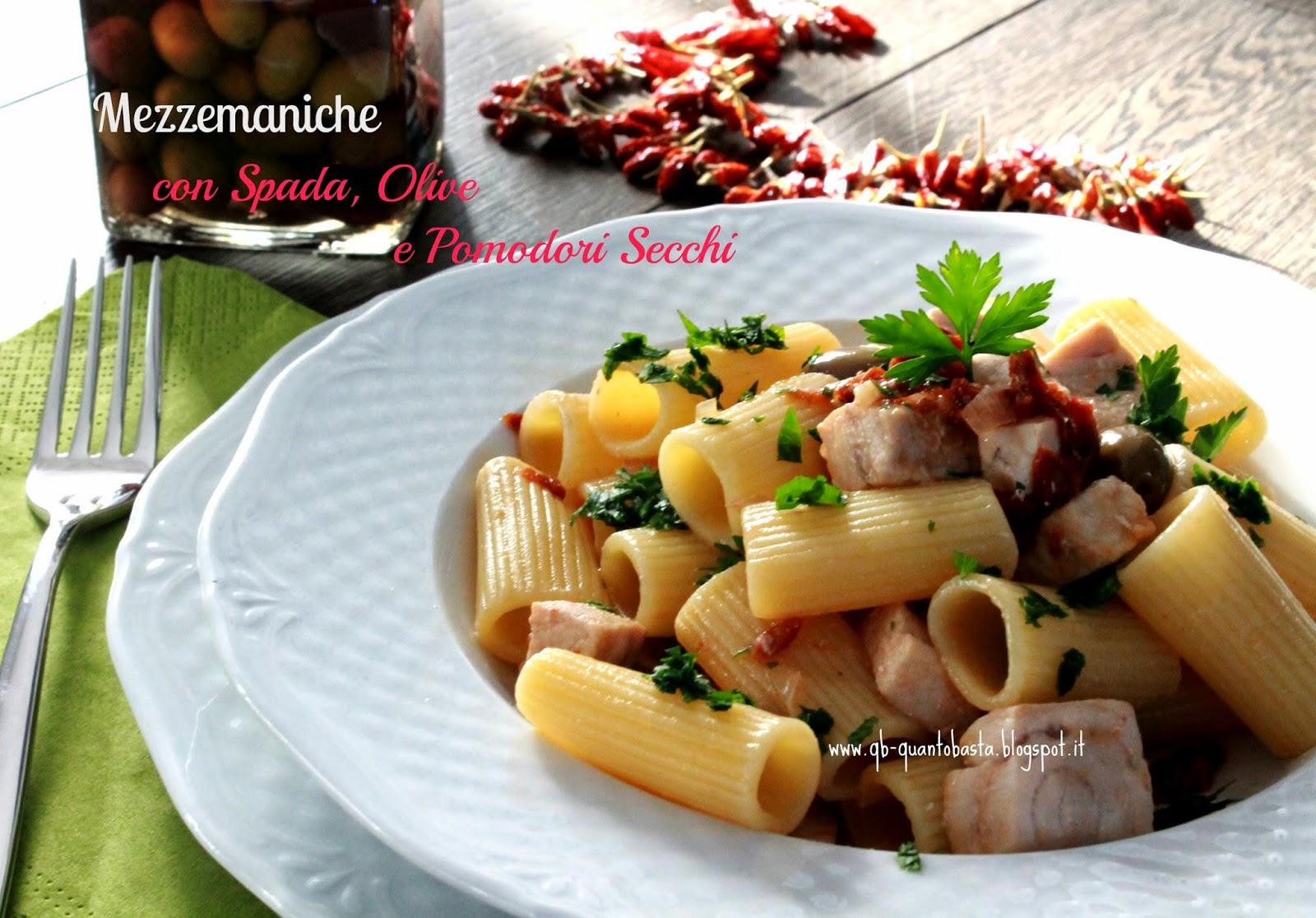 Qb-Quanto Basta.: Mezzemaniche con pesce spada, olive e pomodori secchi