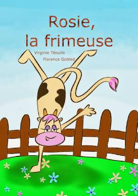 Rosie la frimeuse : une vache facétieuse, illustrée par Florence Gobled à vue le jour sous la plume de Virginie Théoulle. Ce livre pour enfant est partie à la recherche d'un éditeur...