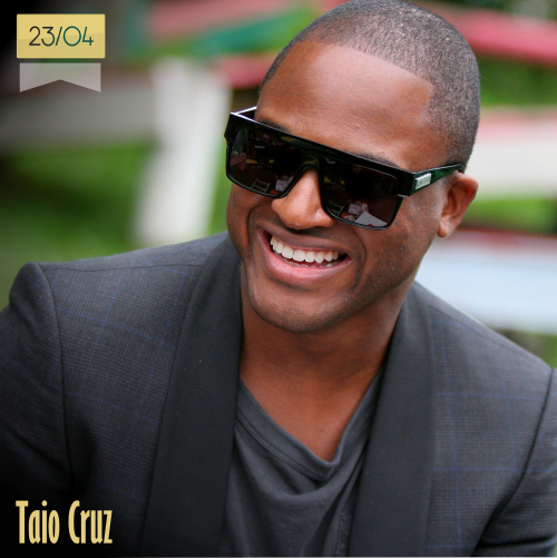 23 de abril | Taio Cruz - @TaioCruz | Info + vídeos