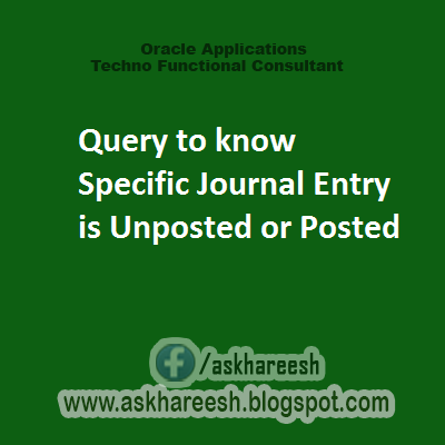 Query to know Specific Journal Entry is Unposted or Posted, askhareesh blog for oracle apps