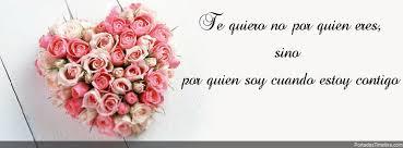 Frases De Amor: Te Quiero No Por Quien Eres Sino Por Quien Soy Cuando Estoy Contigo