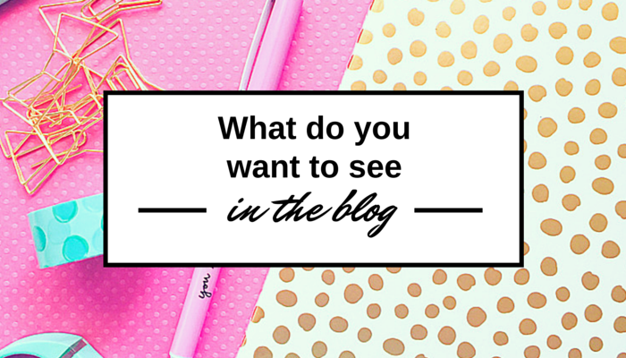 What do you want to see in the blog?