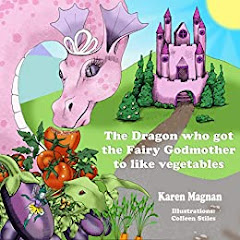 The Dragon Who Got The Fairy Godmother To Like Vegetables (Rosie The Pink Dragon Book 1)