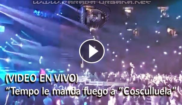 """VIDEO EN VIVO -  Tempo Le mada fuego a """"Cosculluela"""" durante su Concierto"""