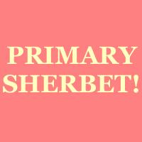 Primary Sherbet!