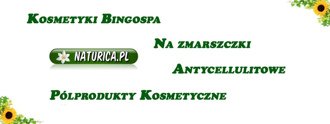 Kosmetyki Bingo Spa, antycellulitowe, na zmarszczki, półprodukty kosmetyczne - Naturica.pl