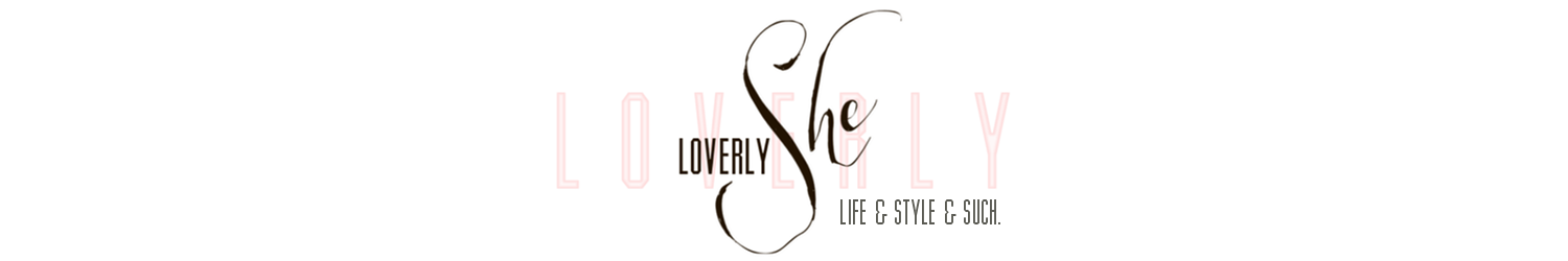 Loverly She  |  a life & style blog