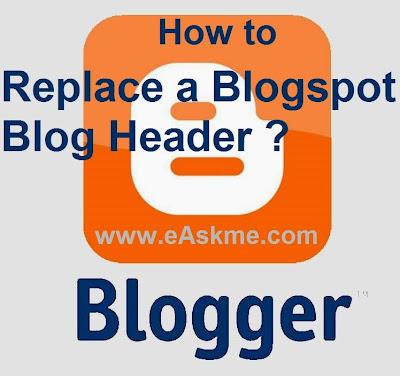 How to Replace a Blogspot Blog Header : eAskme
